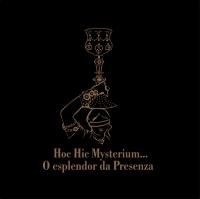 Exhibition: HOC HIC MYSTERIUM... O ESPLENDOR DA PRESENZA